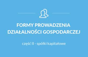 Formy prowadzenia działalności gospodarczej – którą wybrać? cz. II