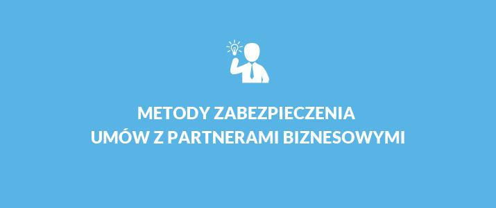 Metody zabezpieczenia umów zpartnerami biznesowymi