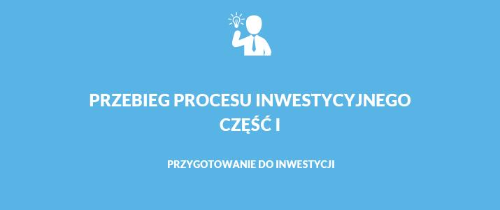Przebieg procesu inwestycyjnego – przygotowanie do inwestycji